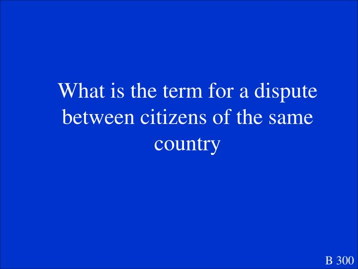 What is the term for a dispute between citizens of the same country
