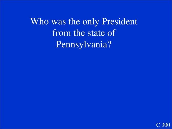 Who was the only President from the state of Pennsylvania?