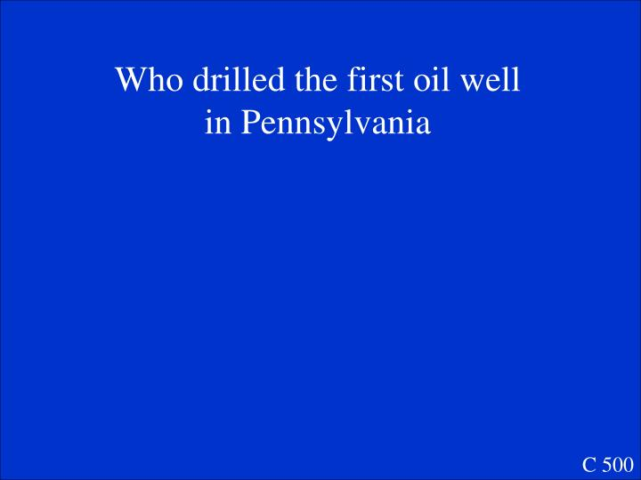 Who drilled the first oil well in Pennsylvania