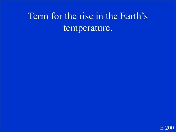 Term for the rise in the Earth's temperature.