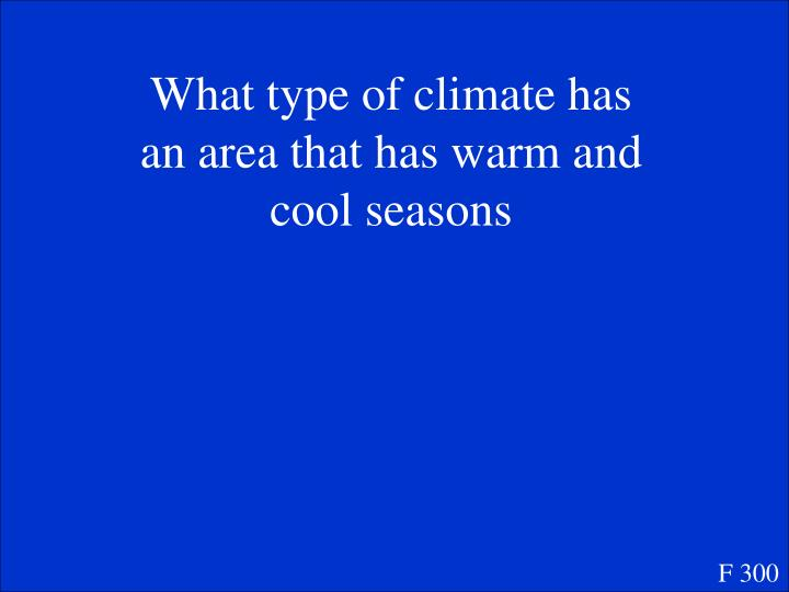 What type of climate has an area that has warm and cool seasons