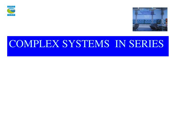 COMPLEX SYSTEMS  IN SERIES