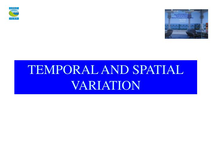TEMPORAL AND SPATIAL