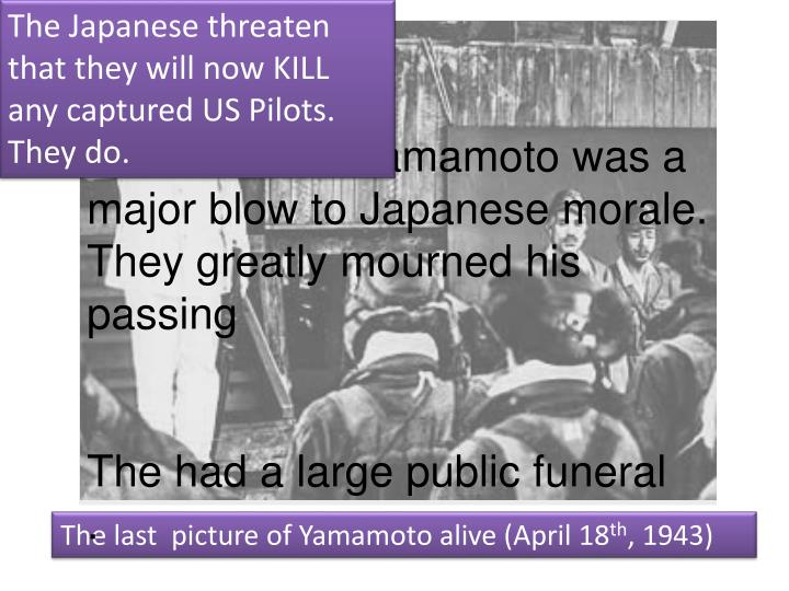 The Japanese threaten that they will now KILL any captured US Pilots. They do.