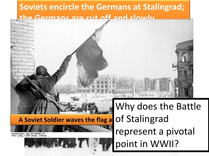 Soviets encircle the Germans at Stalingrad; the Germans are cut off and slowly destroyed. Germans lose 700,000 and the Russians lose 1.2 million in this battle.