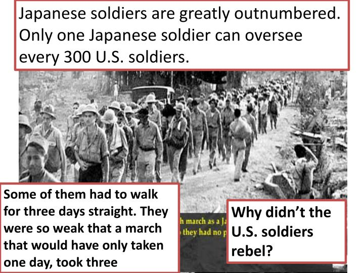 Japanese soldiers are greatly outnumbered. Only one Japanese soldier can oversee every 300 U.S. soldiers.