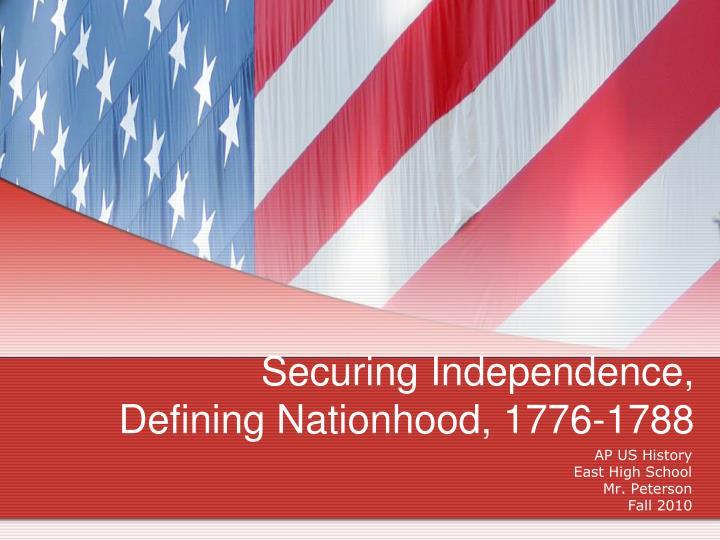 Securing Independence, Defining Nationhood, 1776-1788
