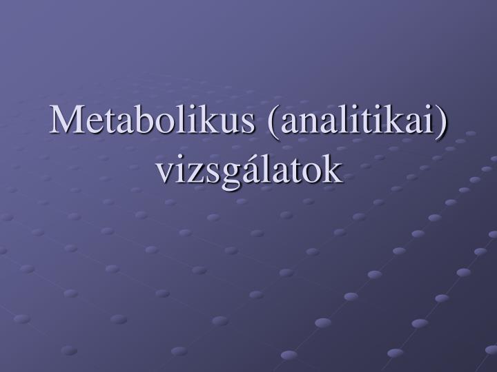 Metabolikus (analitikai) vizsgálatok
