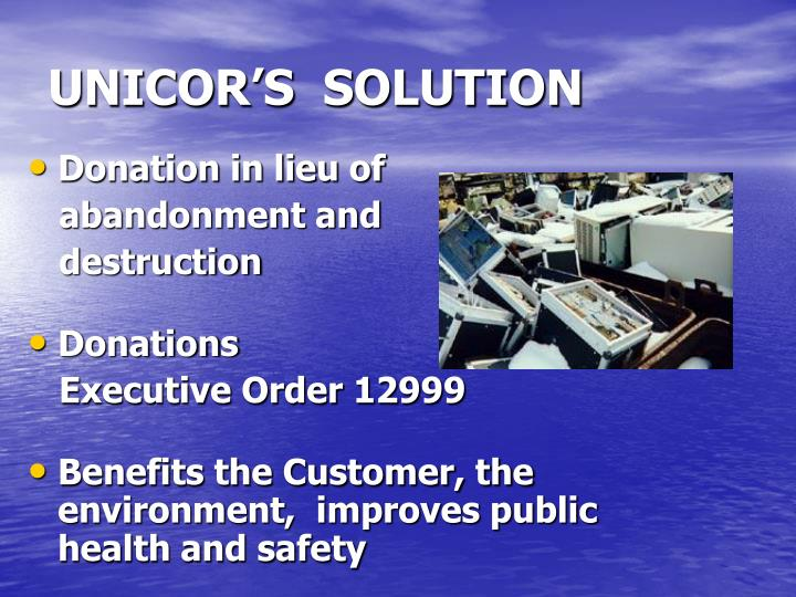 UNICOR'S  SOLUTION