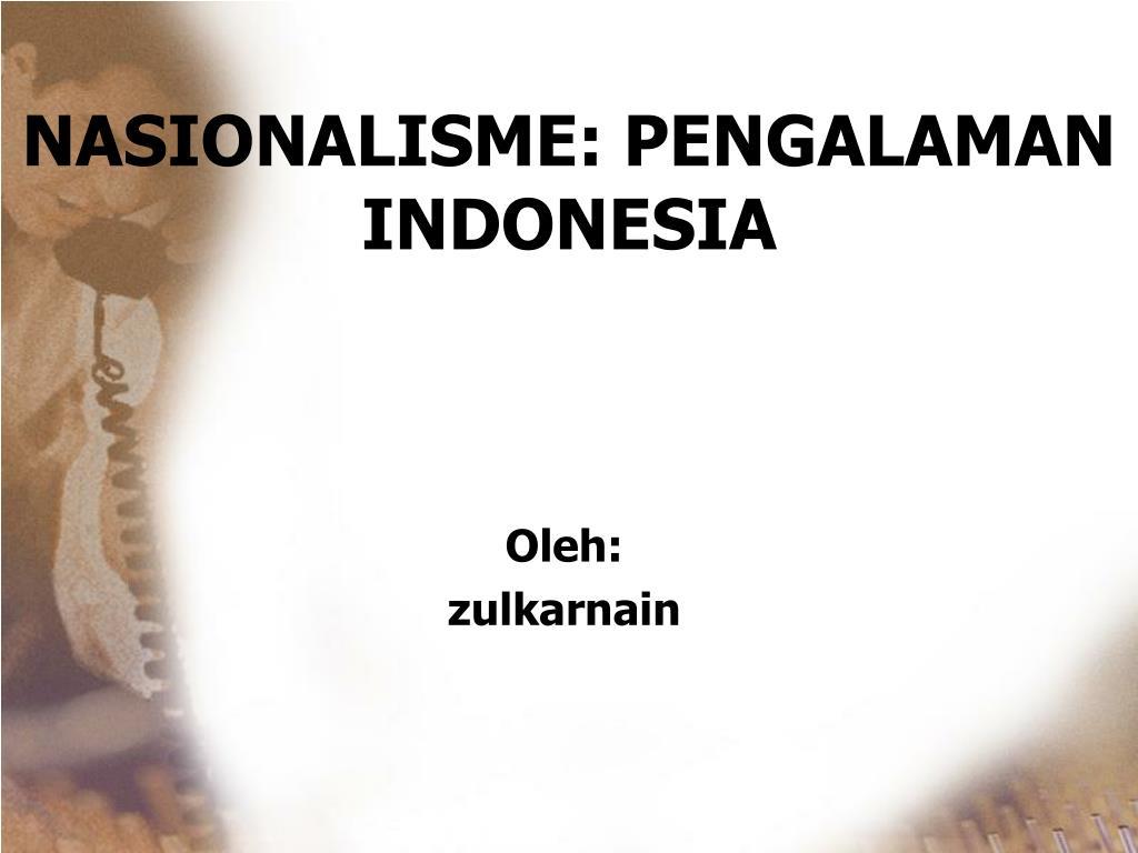 Ppt Nasionalisme Pengalaman Indonesia Powerpoint Presentation