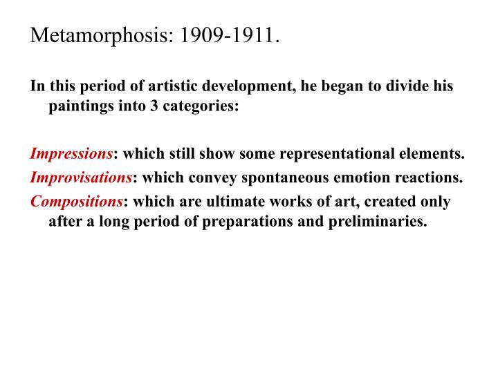 Metamorphosis: 1909-1911.