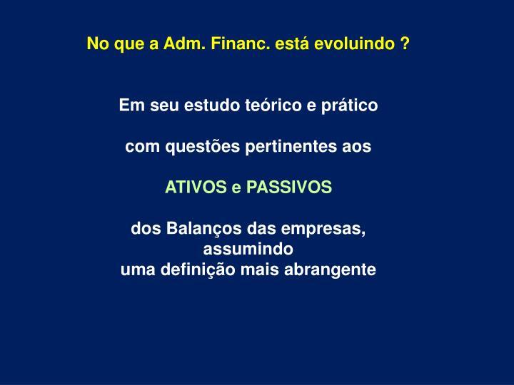 No que a Adm. Financ. está evoluindo ?