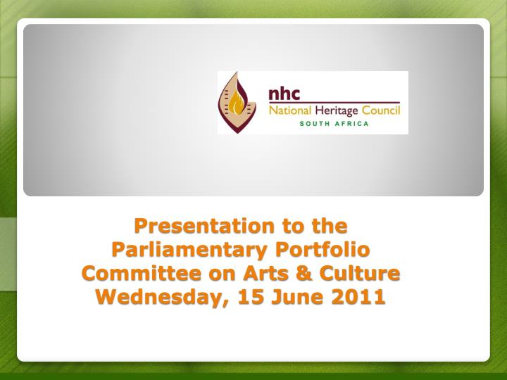 Presentation to the parliamentary portfolio committee on arts culture wednesday 15 j une 2011