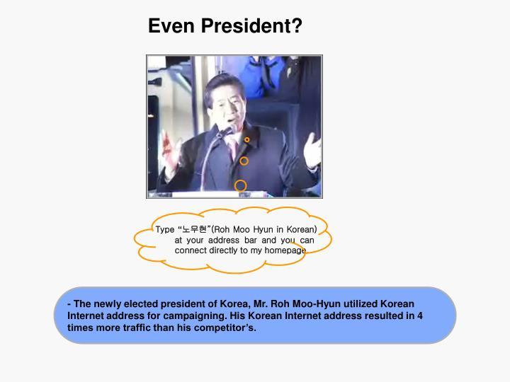 Even President?