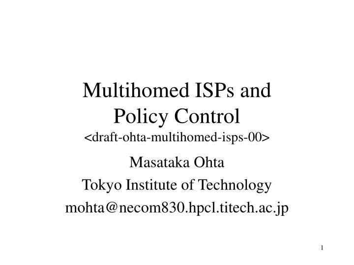 Multihomed isps and policy control draft ohta multihomed isps 00
