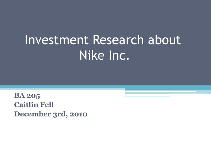 a research report on nike inc Income statement for nike, inc (nke) - view income statements, balance sheet, cash flow, and key financial ratios for nike, inc and all the companies you research.