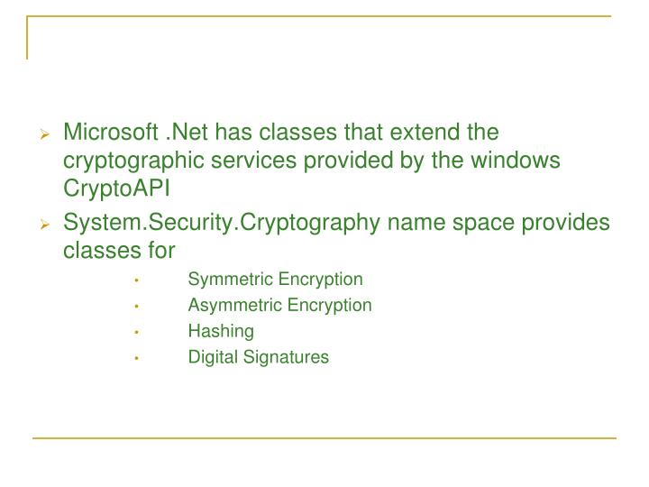 Microsoft .Net has classes that extend the cryptographic services provided by the windows CryptoAPI
