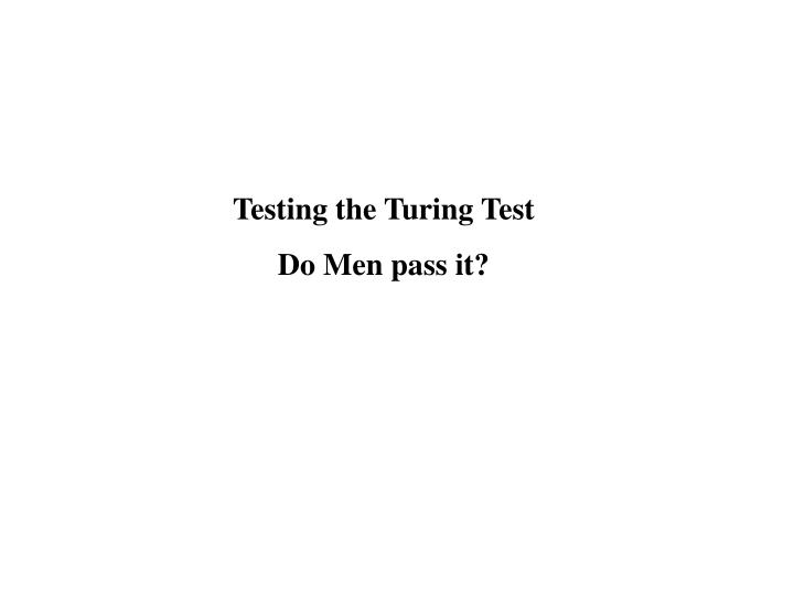 Testing the Turing Test