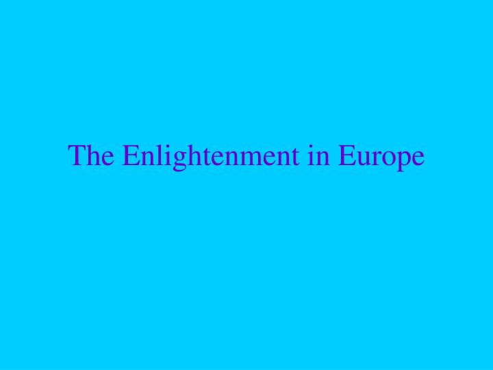 the european enlightenment American enlightenment thought many european and american enlightenment figures were critical of democracy skepticism about the value of democratic.