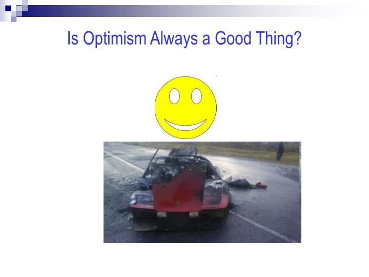 Is Optimism Always a Good Thing?