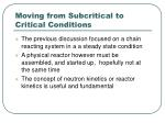 moving from subcritical to critical conditions