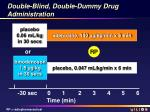 double blind double dummy drug administration