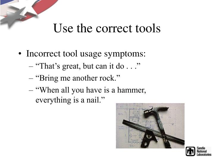 Use the correct tools