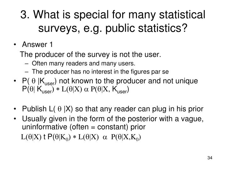 3. What is special for many statistical surveys, e.g. public statistics?
