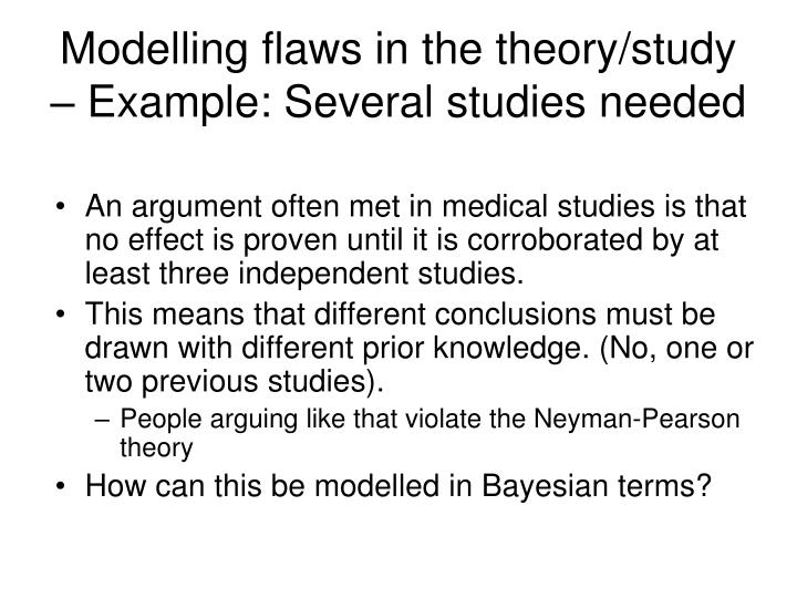 Modelling flaws in the theory/study – Example: Several studies needed