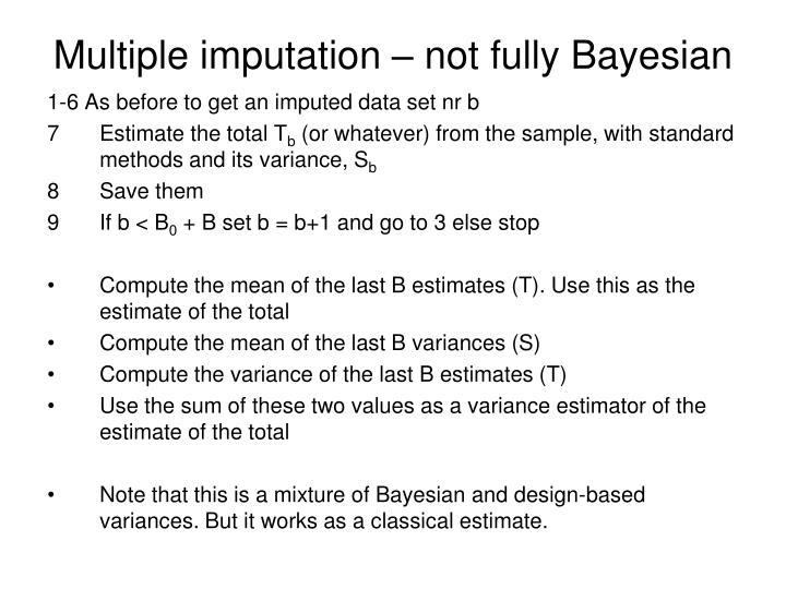 Multiple imputation – not fully Bayesian