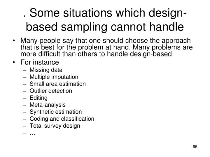 . Some situations which design-based sampling cannot handle