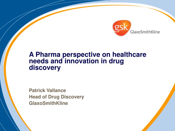 case report glaxosmithkline reorganizing drug discovery a Glaxosmithkline (gsk) is an international pharmaceutical giant headquartered in britain gsk traces its heritage back to a london pharmacy established in 1715 various entities, including burroughs wellcome & company.