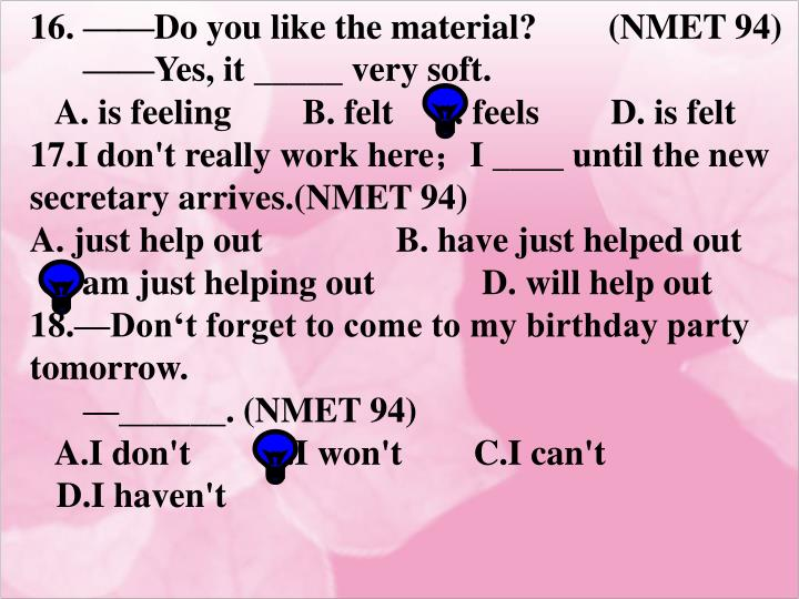 16. ——Do you like the material?  (NMET 94)