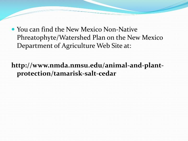 You can find the New Mexico Non-Native Phreatophyte/Watershed Plan on the New Mexico Department of Agriculture Web Site at: