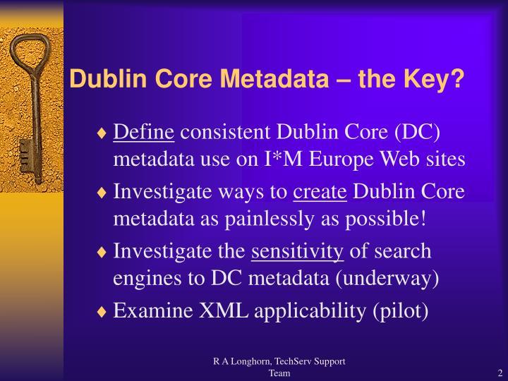 Dublin core metadata the key