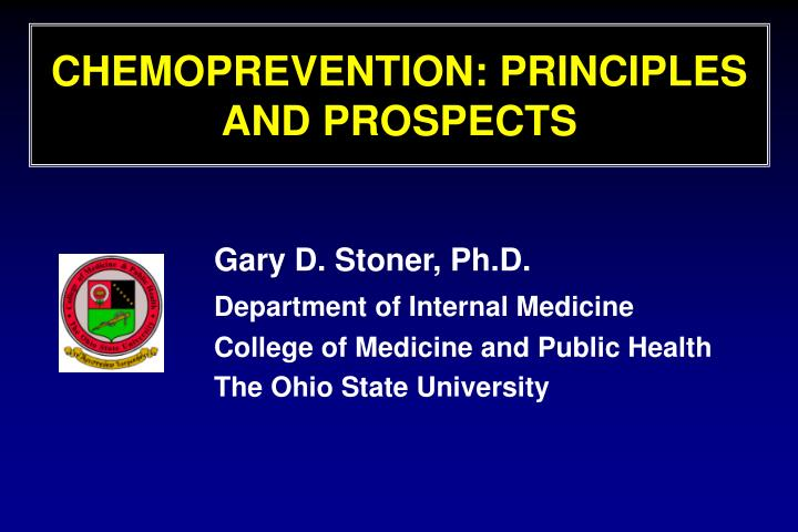 CHEMOPREVENTION: PRINCIPLES AND PROSPECTS
