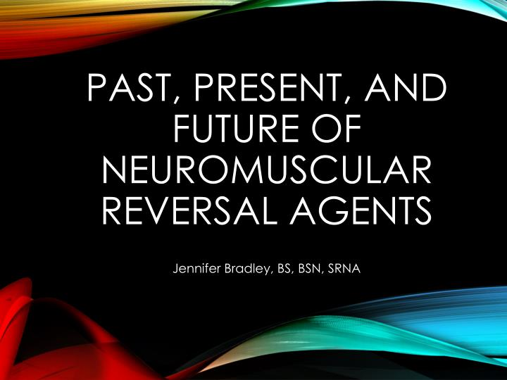past present and future of neuromuscular reversal agents n.