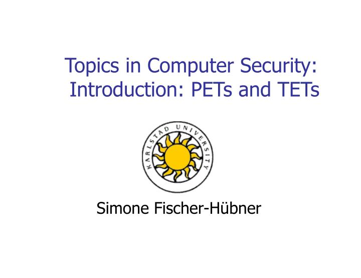 topics in computer security introduction pets and tets n.