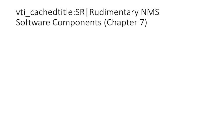 vti_cachedtitle:SR|Rudimentary NMS Software Components (Chapter 7)