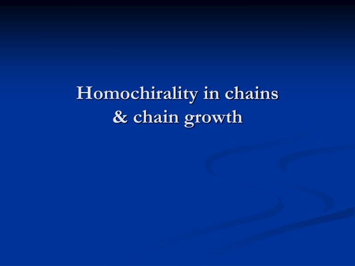 Homochirality in chains