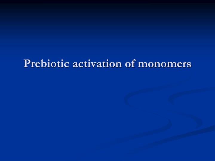 Prebiotic activation of monomers