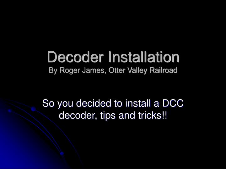 decoder installation by roger james otter valley railroad n.