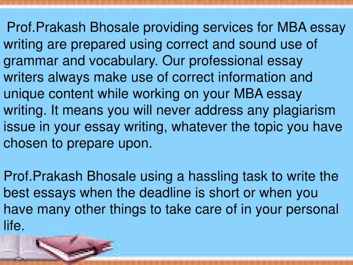 Prof.Prakash Bhosale providing services for MBA essay writing are prepared using correct and sound...