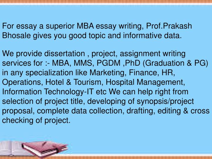 For essay a superior MBA essay writing, Prof.Prakash Bhosale gives you good topic and informative da...