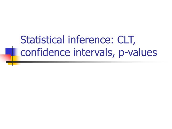 statistical inference clt confidence intervals p values n.