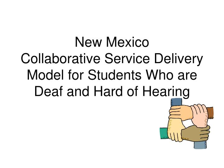 New mexico collaborative service delivery model for students who are deaf and hard of hearing