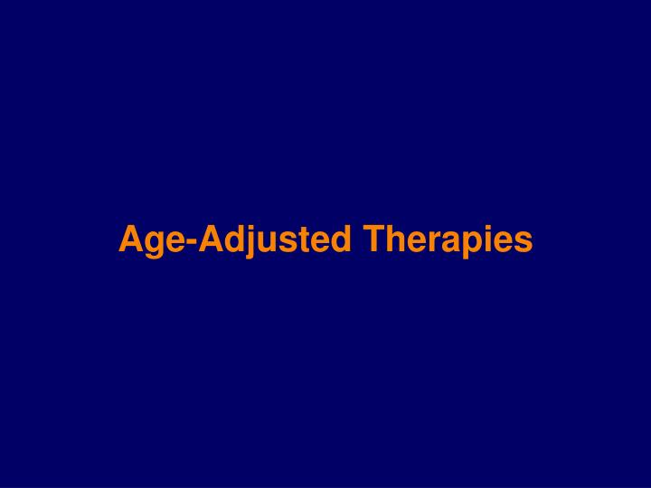 Age-Adjusted Therapies