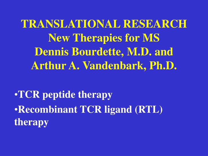 translational research new therapies for ms dennis bourdette m d and arthur a vandenbark ph d