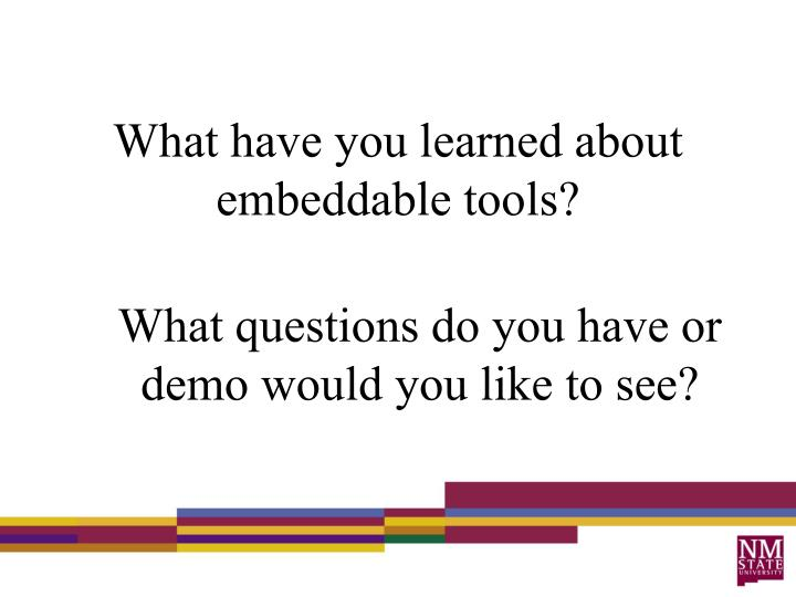 What have you learned about embeddable tools?