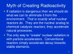 myth of creating radioactivity